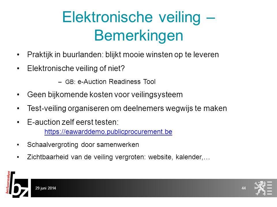 29 juni 201444 Elektronische veiling – Bemerkingen •Praktijk in buurlanden: blijkt mooie winsten op te leveren •Elektronische veiling of niet? –GB: e-