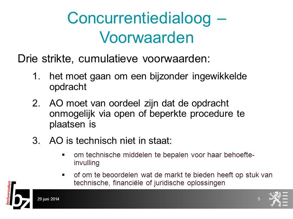 29 juni 20145 Concurrentiedialoog – Voorwaarden Drie strikte, cumulatieve voorwaarden: 1.het moet gaan om een bijzonder ingewikkelde opdracht 2.AO moe