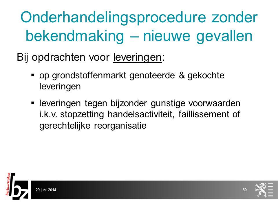 29 juni 201450 Onderhandelingsprocedure zonder bekendmaking – nieuwe gevallen Bij opdrachten voor leveringen:  op grondstoffenmarkt genoteerde & geko