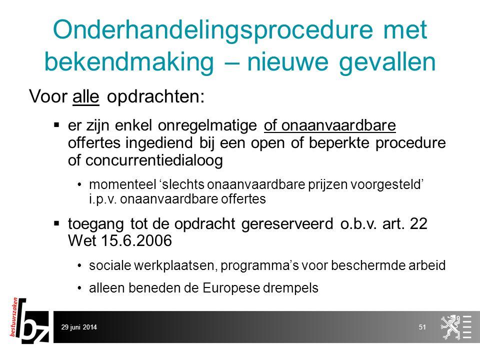 29 juni 201451 Onderhandelingsprocedure met bekendmaking – nieuwe gevallen Voor alle opdrachten:  er zijn enkel onregelmatige of onaanvaardbare offer