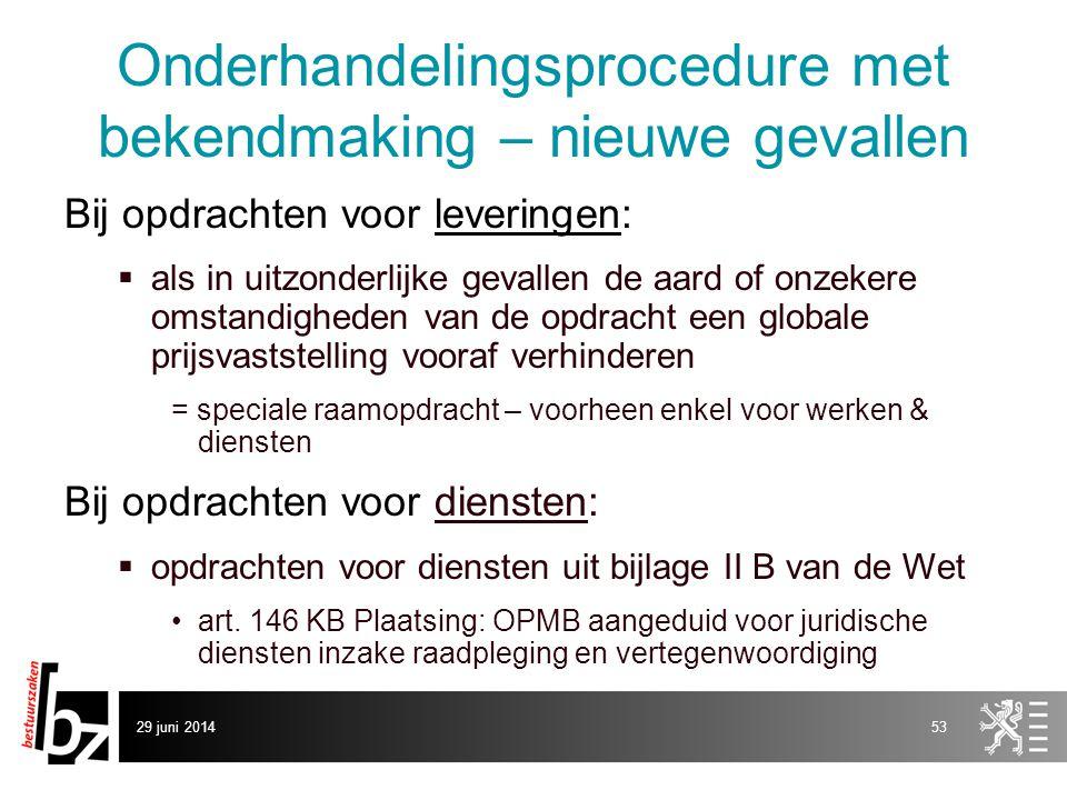 29 juni 201453 Onderhandelingsprocedure met bekendmaking – nieuwe gevallen Bij opdrachten voor leveringen:  als in uitzonderlijke gevallen de aard of