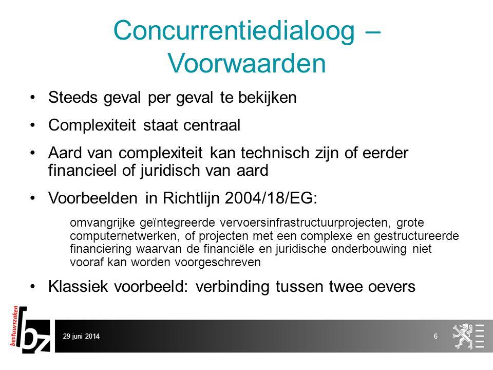 29 juni 20146 Concurrentiedialoog – Voorwaarden •Steeds geval per geval te bekijken •Complexiteit staat centraal •Aard van complexiteit kan technisch