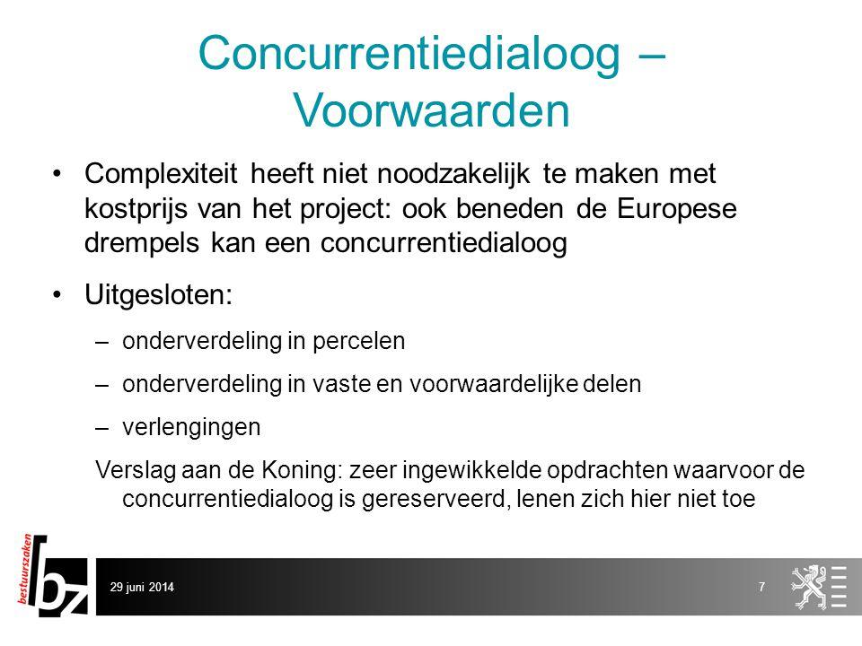 29 juni 20147 Concurrentiedialoog – Voorwaarden •Complexiteit heeft niet noodzakelijk te maken met kostprijs van het project: ook beneden de Europese