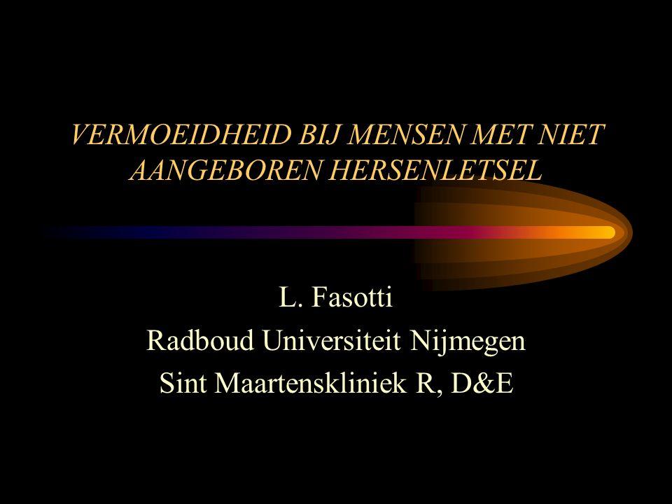 VERMOEIDHEID BIJ MENSEN MET NIET AANGEBOREN HERSENLETSEL L. Fasotti Radboud Universiteit Nijmegen Sint Maartenskliniek R, D&E