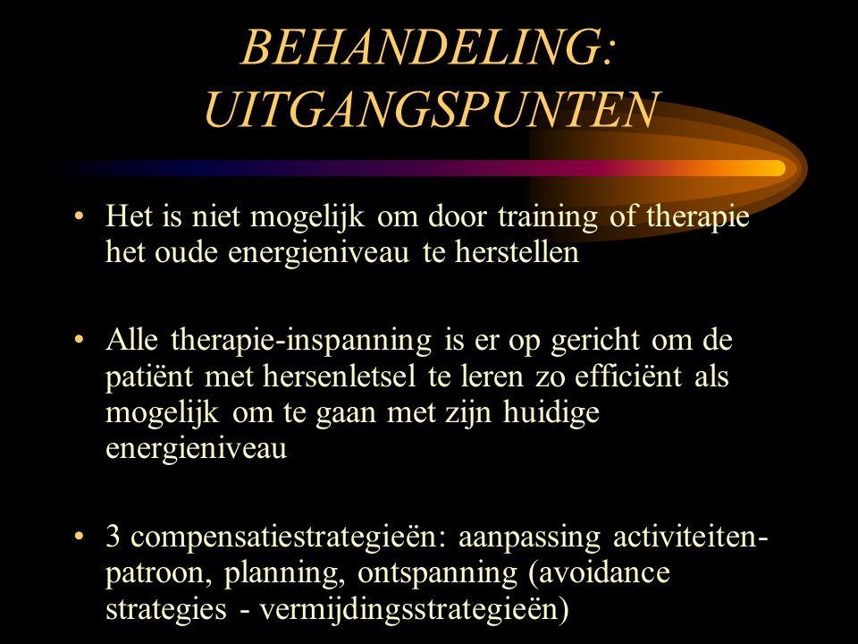 BEHANDELING: UITGANGSPUNTEN •Het is niet mogelijk om door training of therapie het oude energieniveau te herstellen •Alle therapie-inspanning is er op