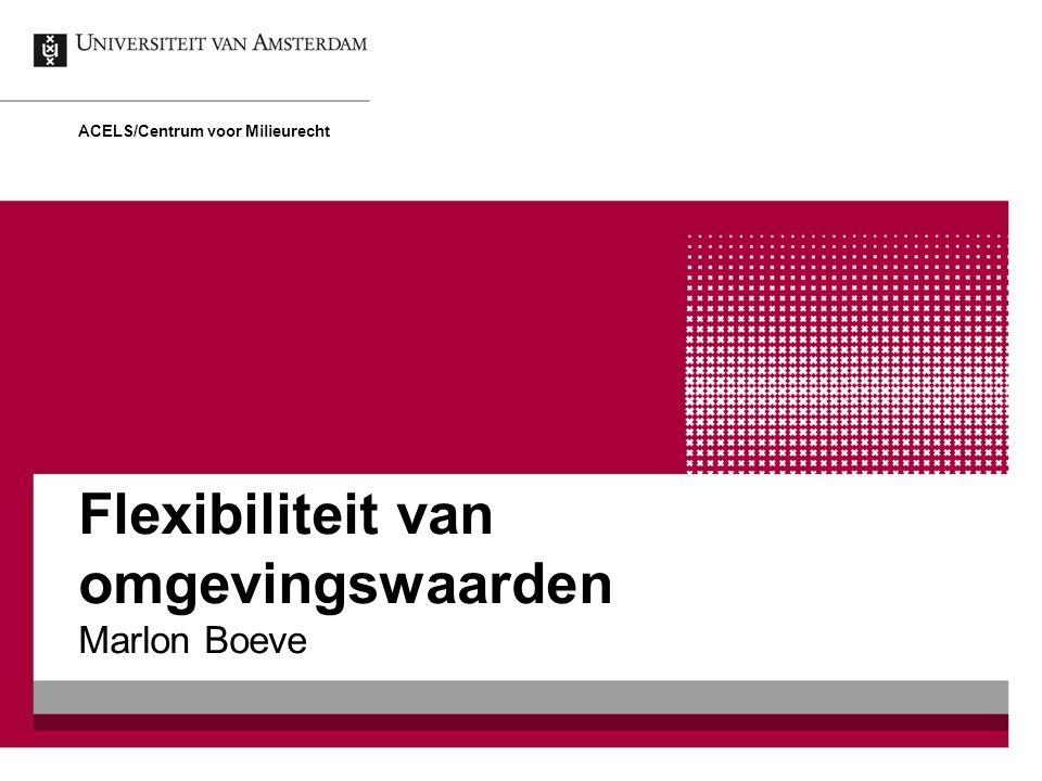Flexibiliteit van omgevingswaarden Marlon Boeve ACELS/Centrum voor Milieurecht