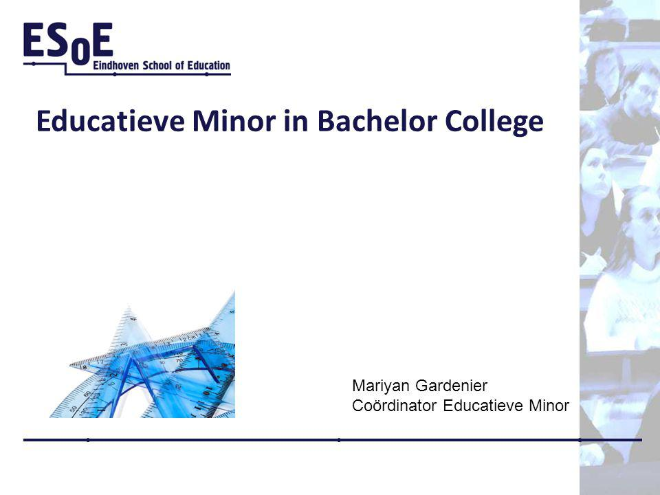 Educatieve Minor in Bachelor College Mariyan Gardenier Coördinator Educatieve Minor
