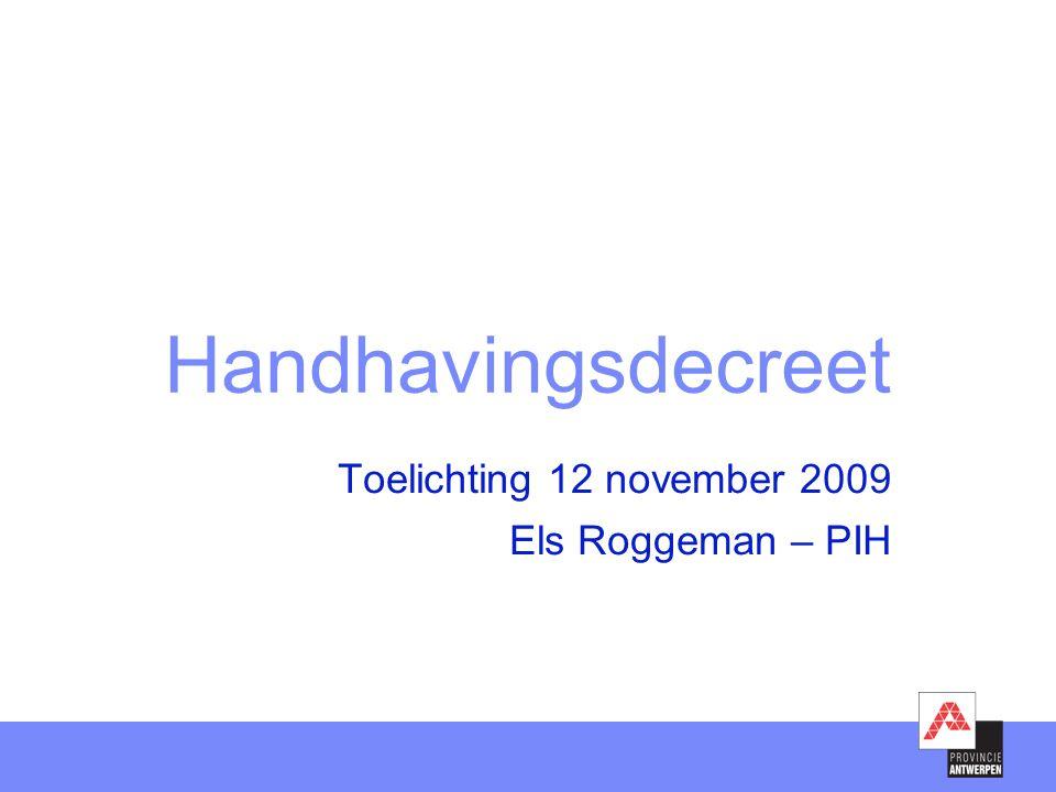 Handhavingsdecreet Toelichting 12 november 2009 Els Roggeman – PIH