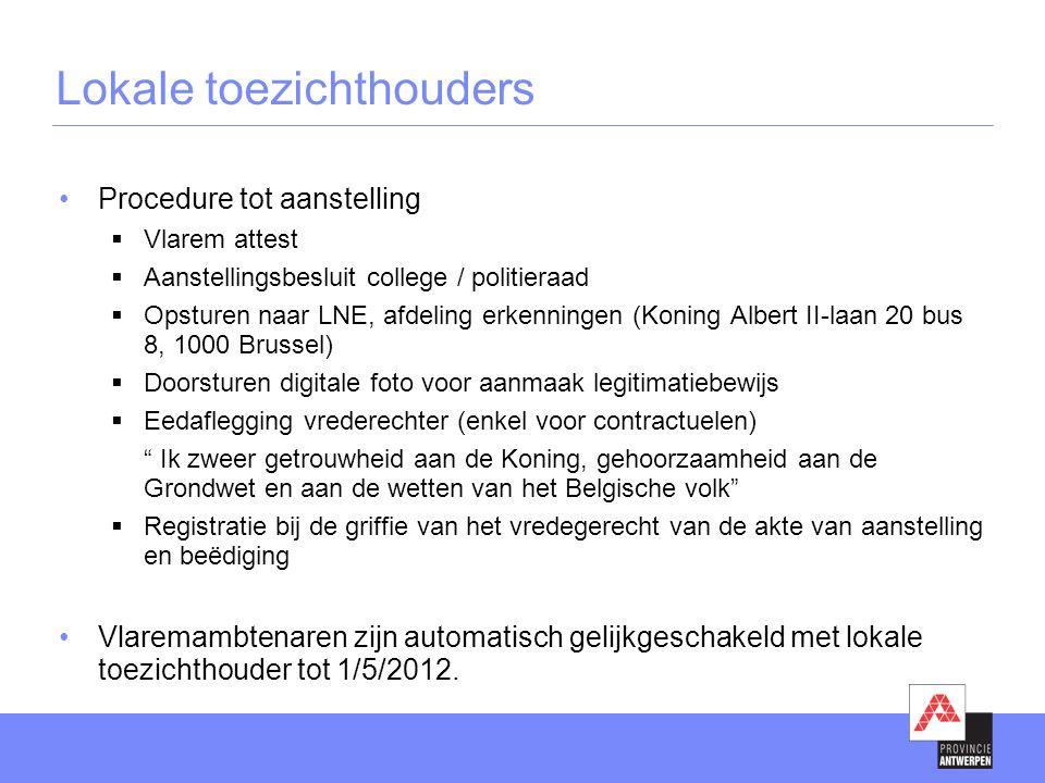 •Procedure tot aanstelling  Vlarem attest  Aanstellingsbesluit college / politieraad  Opsturen naar LNE, afdeling erkenningen (Koning Albert II-laa
