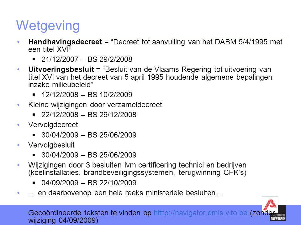 """•Handhavingsdecreet = """"Decreet tot aanvulling van het DABM 5/4/1995 met een titel XVI""""  21/12/2007 – BS 29/2/2008 •Uitvoeringsbesluit = """"Besluit van"""