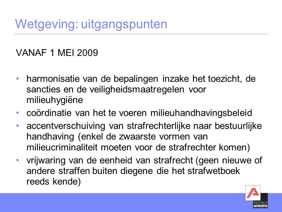 VANAF 1 MEI 2009 •harmonisatie van de bepalingen inzake het toezicht, de sancties en de veiligheidsmaatregelen voor milieuhygiëne •coördinatie van het