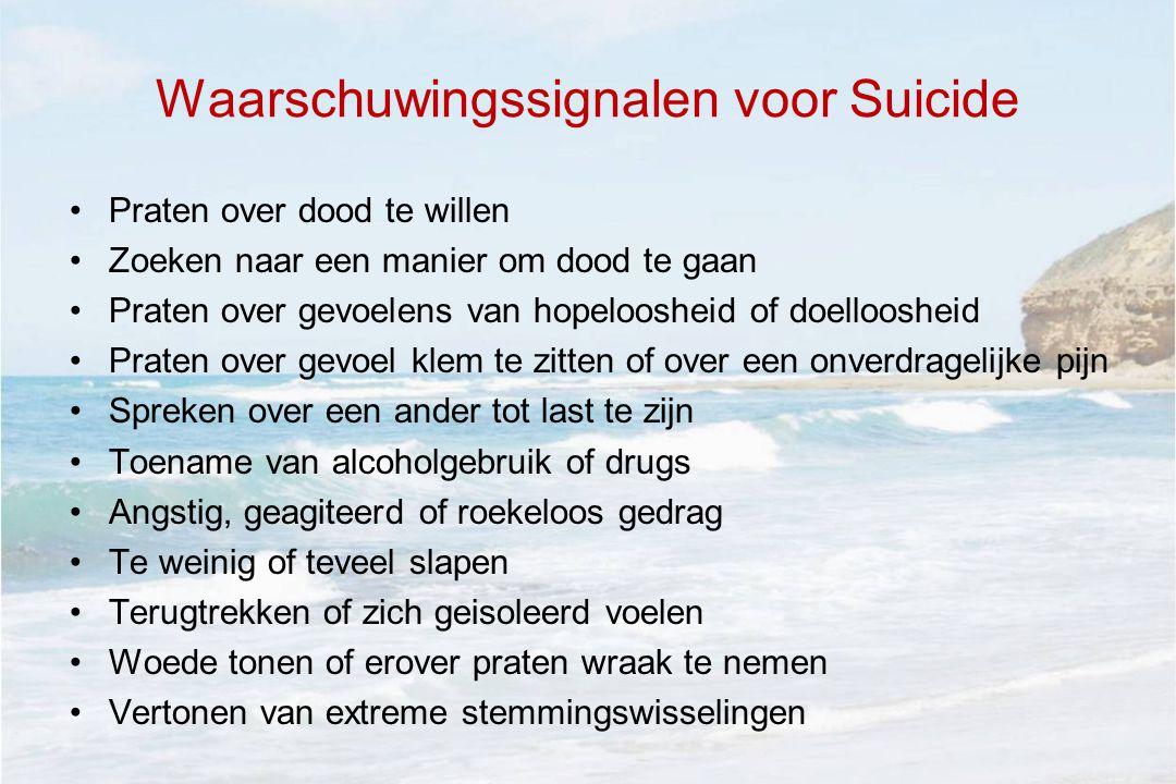 Waarschuwingssignalen voor Suicide •Praten over dood te willen •Zoeken naar een manier om dood te gaan •Praten over gevoelens van hopeloosheid of doel