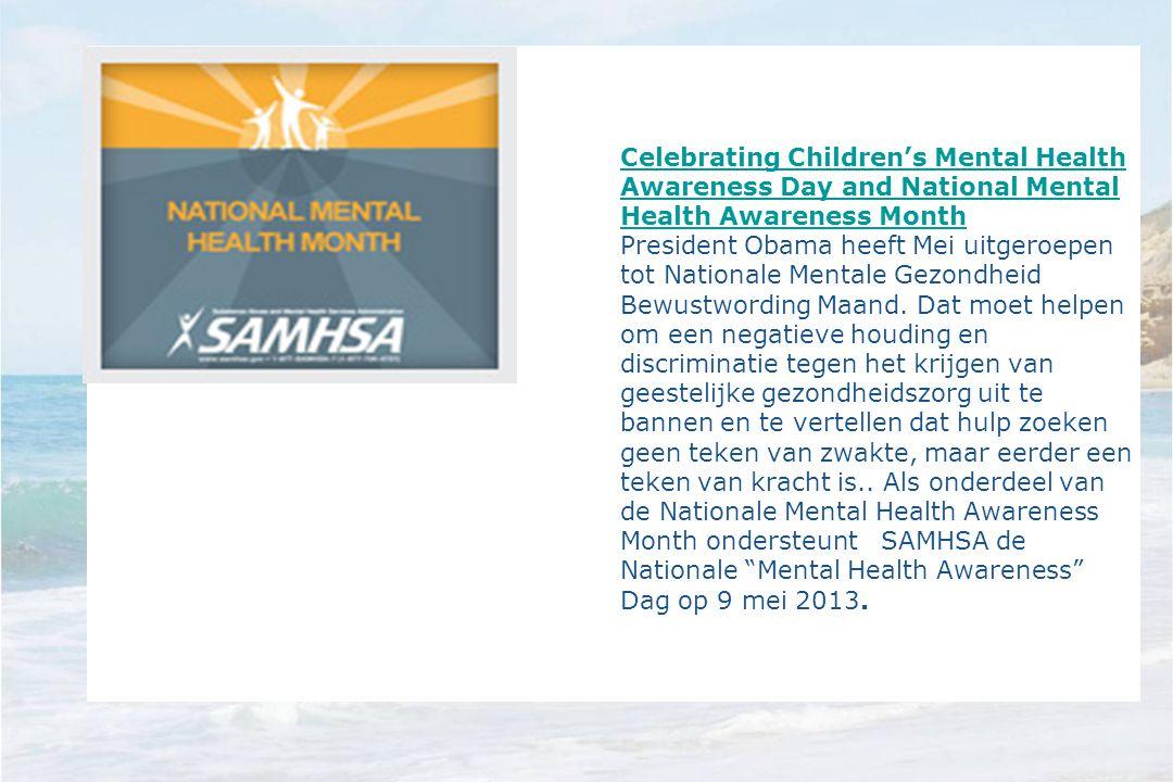 Celebrating Children's Mental Health Awareness Day and National Mental Health Awareness Month President Obama heeft Mei uitgeroepen tot Nationale Ment