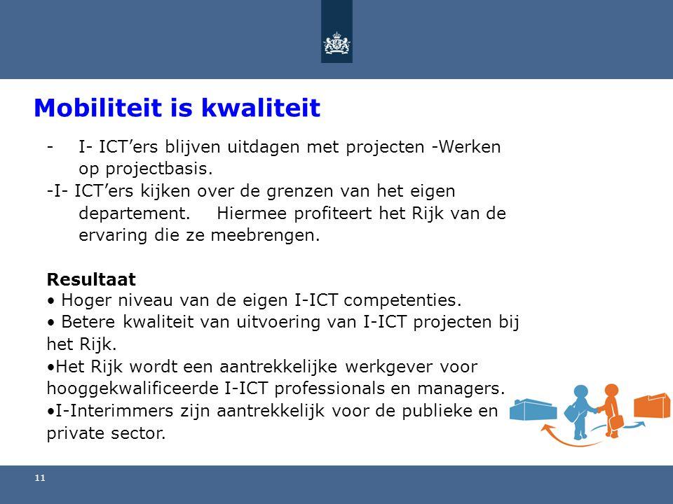 11 Mobiliteit is kwaliteit -I- ICT'ers blijven uitdagen met projecten -Werken op projectbasis. -I- ICT'ers kijken over de grenzen van het eigen depart