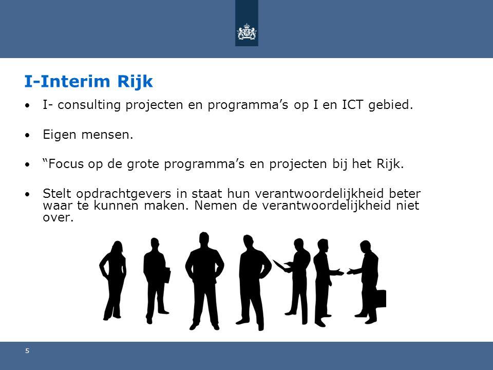"""5 I-Interim Rijk • I- consulting projecten en programma's op I en ICT gebied. • Eigen mensen. • """"Focus op de grote programma's en projecten bij het Ri"""