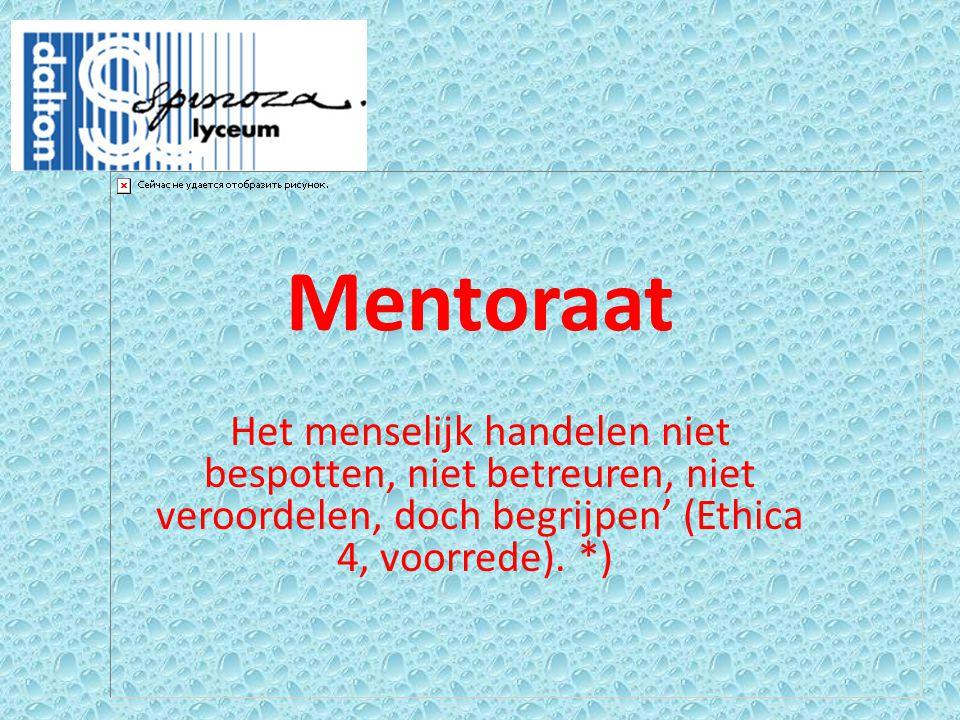 Mentoraat Het menselijk handelen niet bespotten, niet betreuren, niet veroordelen, doch begrijpen' (Ethica 4, voorrede). *)