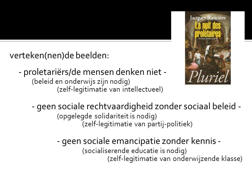 verteken(nen)de beelden: - proletariërs/de mensen denken niet - (beleid en onderwijs zijn nodig) (zelf-legitimatie van intellectueel) - geen sociale r