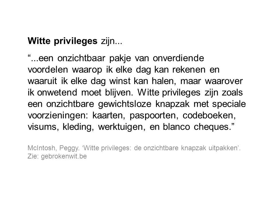 """Witte privileges zijn... """"...een onzichtbaar pakje van onverdiende voordelen waarop ik elke dag kan rekenen en waaruit ik elke dag winst kan halen, ma"""