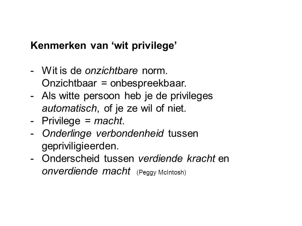 Kenmerken van 'wit privilege' -Wit is de onzichtbare norm. Onzichtbaar = onbespreekbaar. -Als witte persoon heb je de privileges automatisch, of je ze