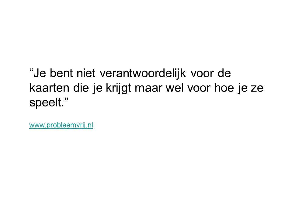 """""""Je bent niet verantwoordelijk voor de kaarten die je krijgt maar wel voor hoe je ze speelt."""" www.probleemvrij.nl"""