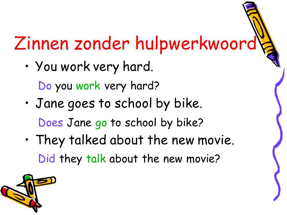 Zinnen zonder hulpwerkwoord •You work very hard. •Jane goes to school by bike. •They talked about the new movie. Do you work very hard? Does Jane go t