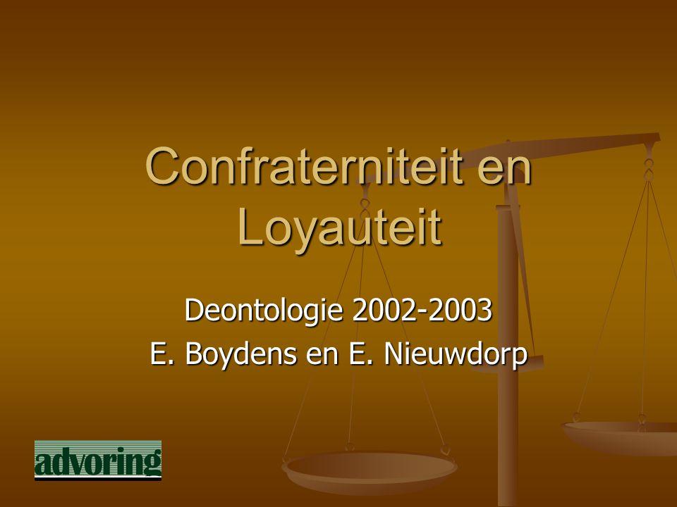 Confraterniteit en Loyauteit Deontologie 2002-2003 E. Boydens en E. Nieuwdorp