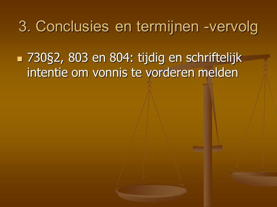 3. Conclusies en termijnen  Conclusie is altijd ter griffie neergelegd  Moet gelijktijdig aan confrater(s) meegedeeld worden  747§2, 748§2, 751 en