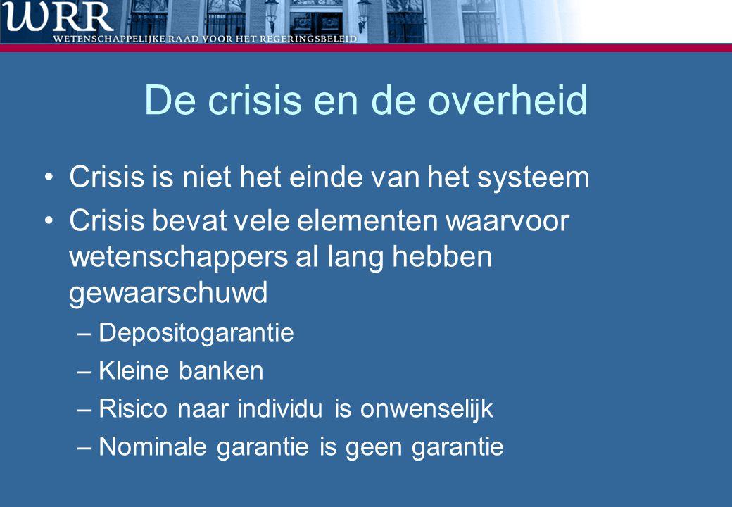 De crisis en de overheid •Crisis is niet het einde van het systeem •Crisis bevat vele elementen waarvoor wetenschappers al lang hebben gewaarschuwd –D