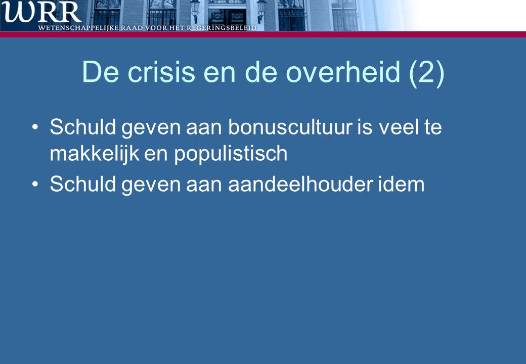 De crisis en de overheid (2) •Schuld geven aan bonuscultuur is veel te makkelijk en populistisch •Schuld geven aan aandeelhouder idem
