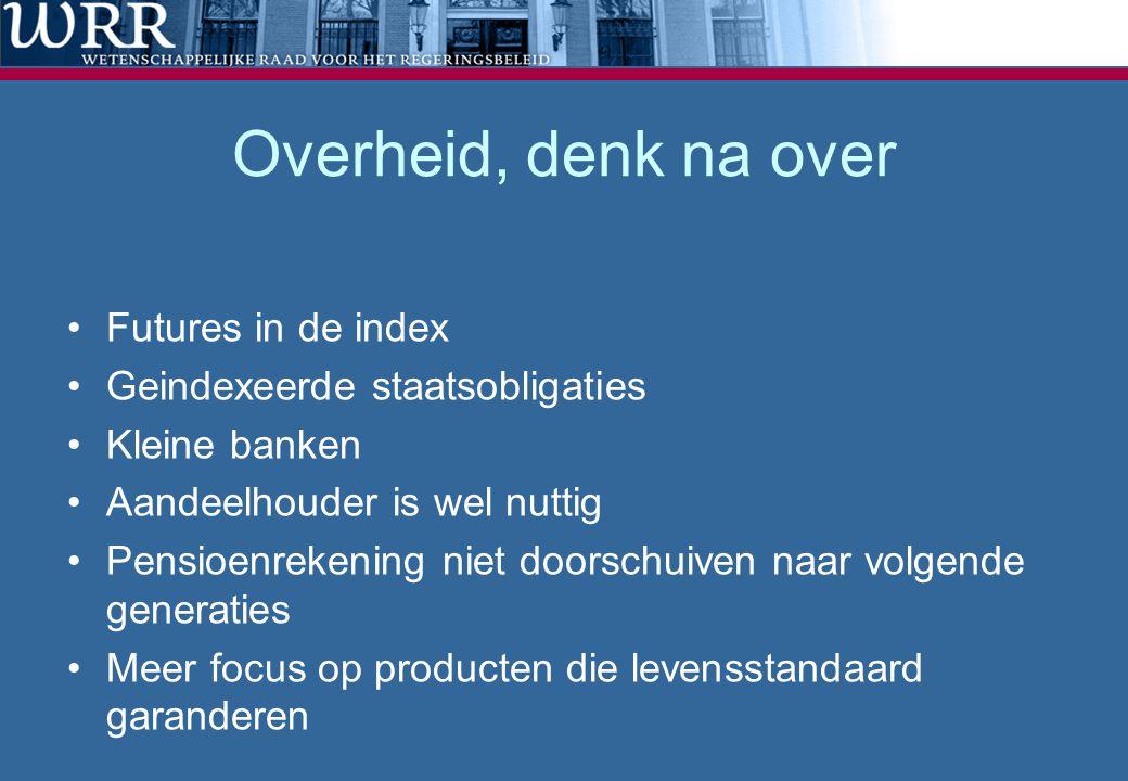 Overheid, denk na over •Futures in de index •Geindexeerde staatsobligaties •Kleine banken •Aandeelhouder is wel nuttig •Pensioenrekening niet doorschu