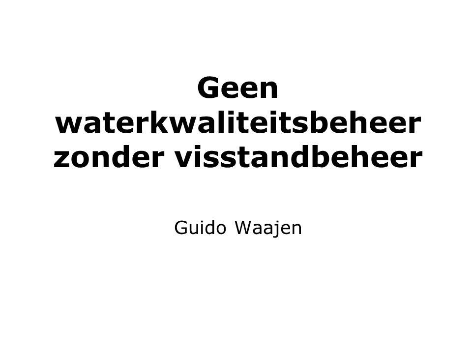 Geen waterkwaliteitsbeheer zonder visstandbeheer Guido Waajen