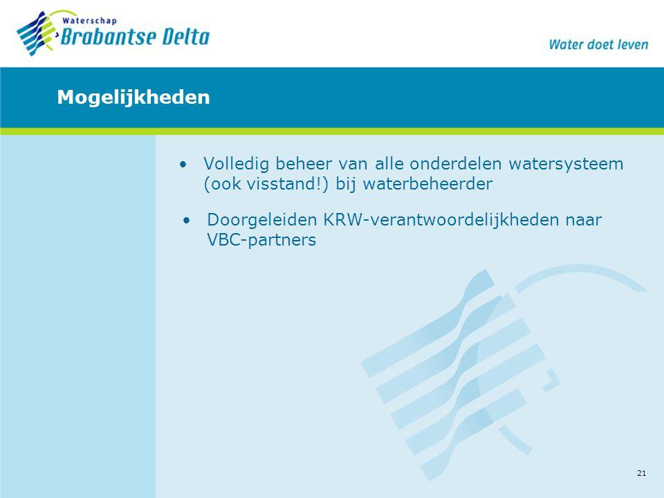 21 Mogelijkheden •Volledig beheer van alle onderdelen watersysteem (ook visstand!) bij waterbeheerder •Doorgeleiden KRW-verantwoordelijkheden naar VBC