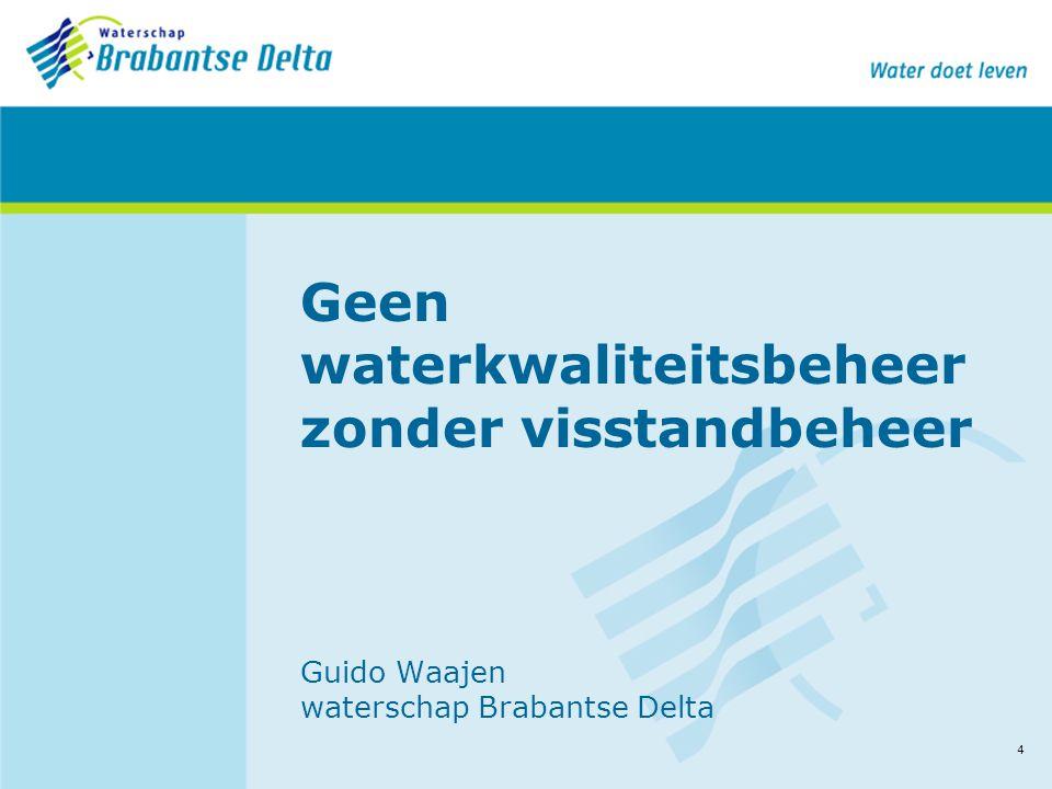 4 Geen waterkwaliteitsbeheer zonder visstandbeheer Guido Waajen waterschap Brabantse Delta