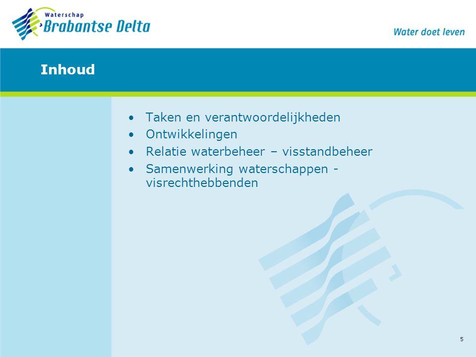 5 Inhoud •Taken en verantwoordelijkheden •Ontwikkelingen •Relatie waterbeheer – visstandbeheer •Samenwerking waterschappen - visrechthebbenden