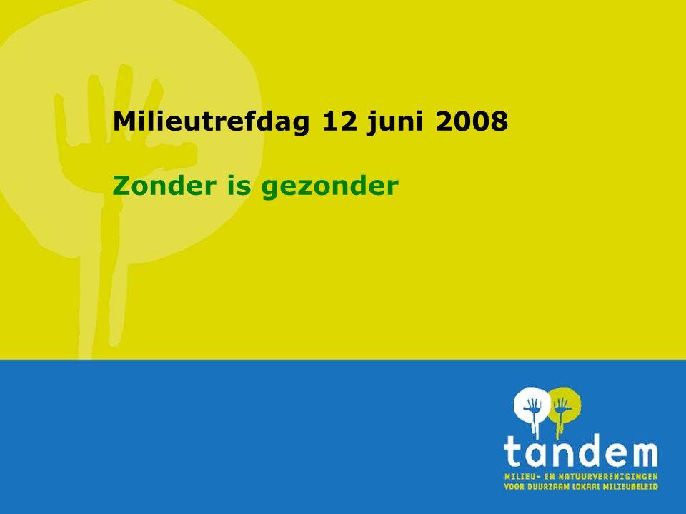 Milieutrefdag 12 juni 2008 Zonder is gezonder