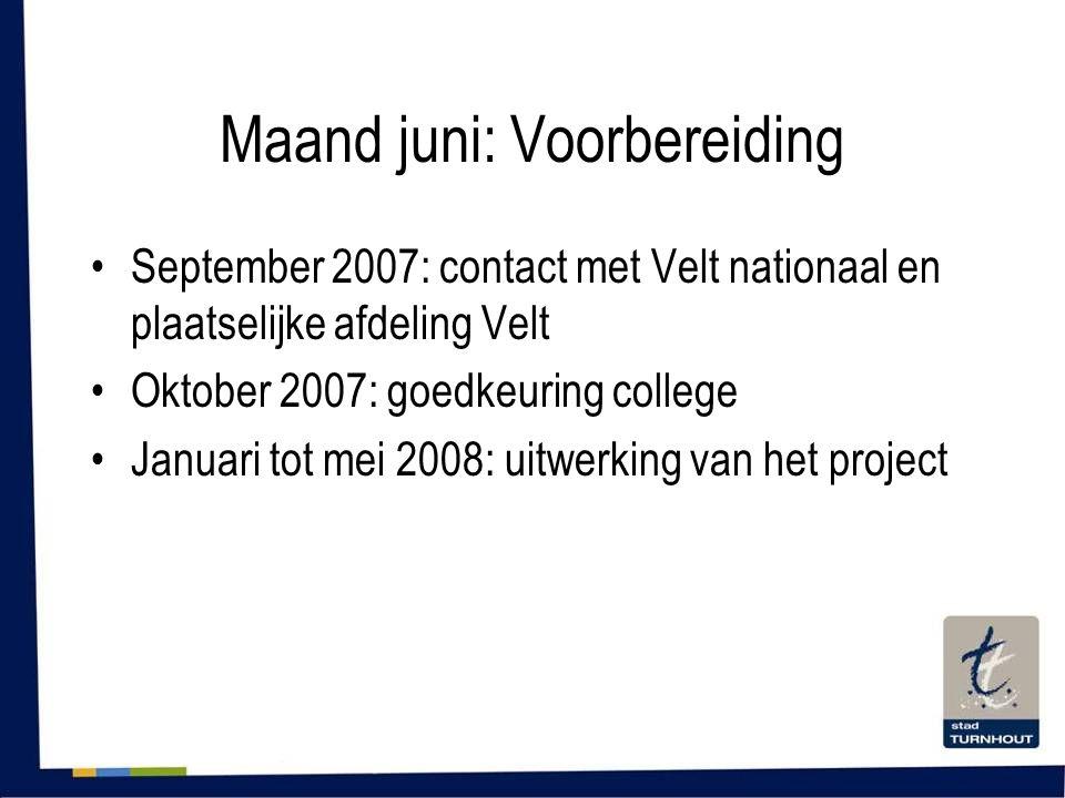 Maand juni: Voorbereiding •September 2007: contact met Velt nationaal en plaatselijke afdeling Velt •Oktober 2007: goedkeuring college •Januari tot mei 2008: uitwerking van het project