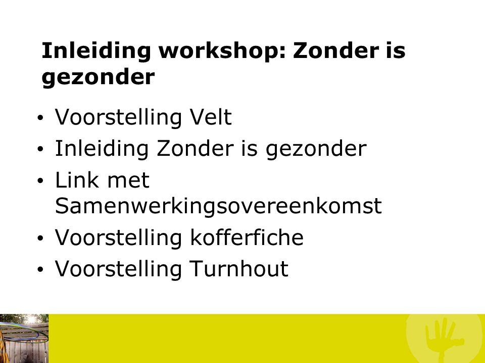 Inleiding workshop: Zonder is gezonder • Voorstelling Velt • Inleiding Zonder is gezonder • Link met Samenwerkingsovereenkomst • Voorstelling kofferfiche • Voorstelling Turnhout