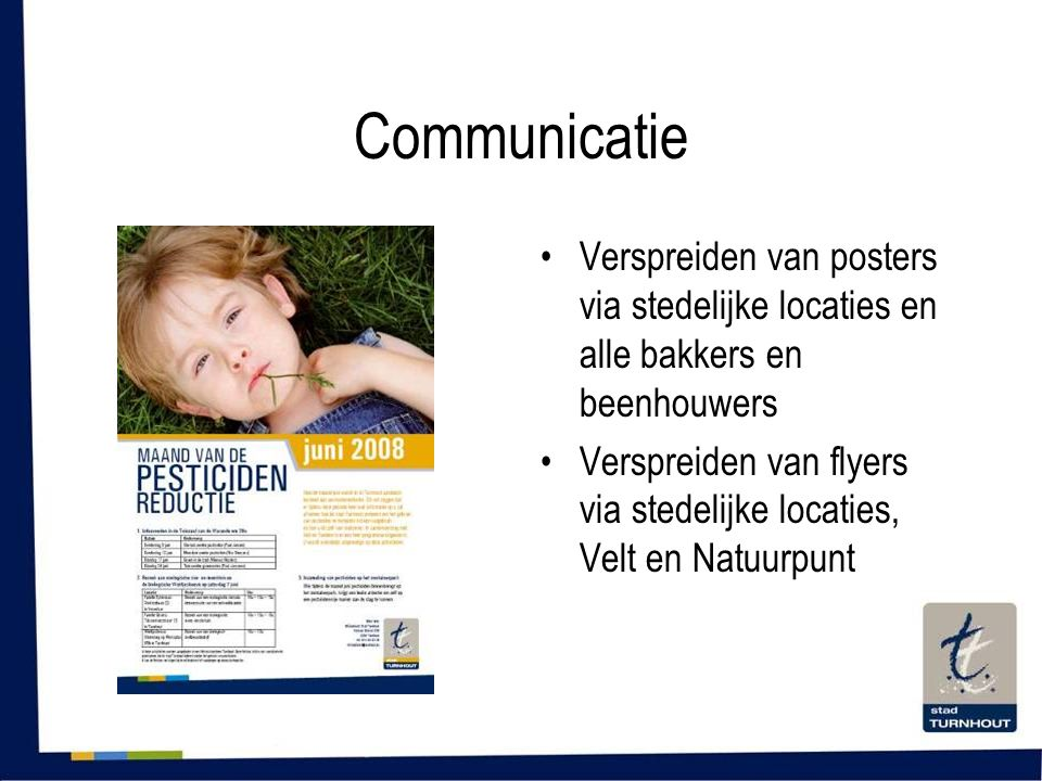 Communicatie •Verspreiden van posters via stedelijke locaties en alle bakkers en beenhouwers •Verspreiden van flyers via stedelijke locaties, Velt en Natuurpunt