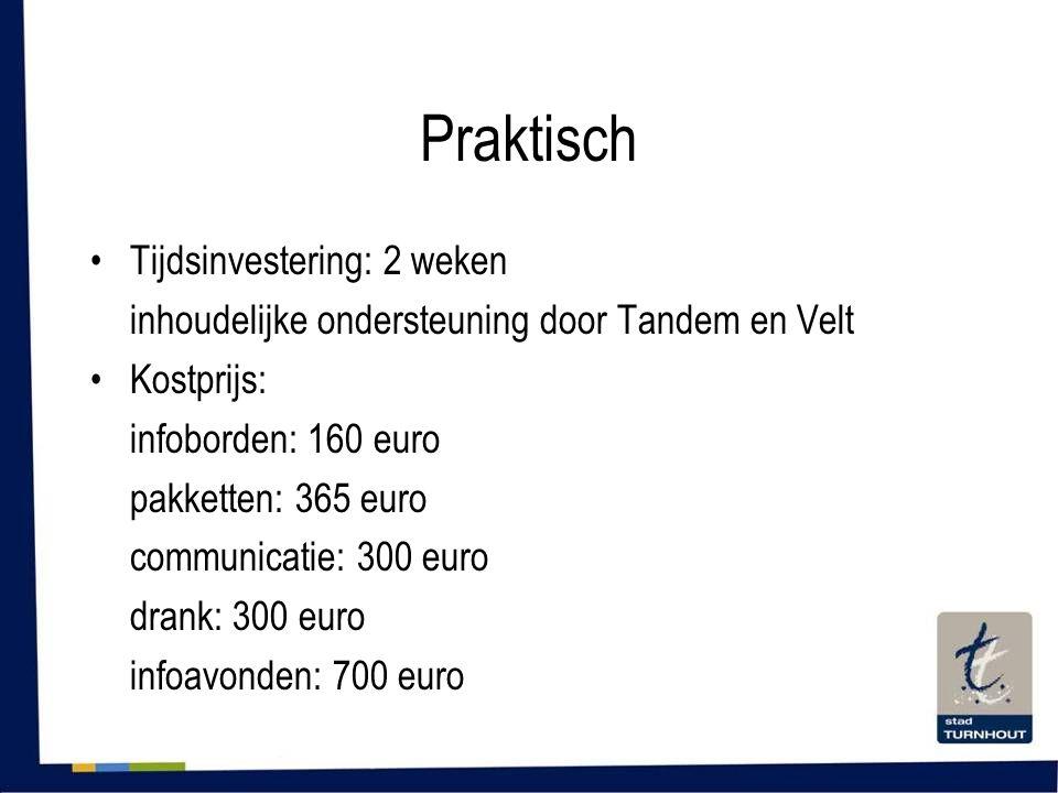Praktisch •Tijdsinvestering: 2 weken inhoudelijke ondersteuning door Tandem en Velt •Kostprijs: infoborden: 160 euro pakketten: 365 euro communicatie: 300 euro drank: 300 euro infoavonden: 700 euro