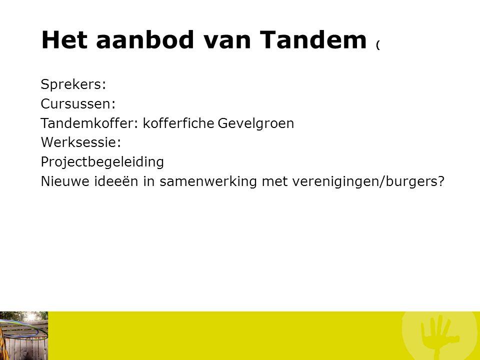 Het aanbod van Tandem ( Sprekers: Cursussen: Tandemkoffer: kofferfiche Gevelgroen Werksessie: Projectbegeleiding Nieuwe ideeën in samenwerking met verenigingen/burgers