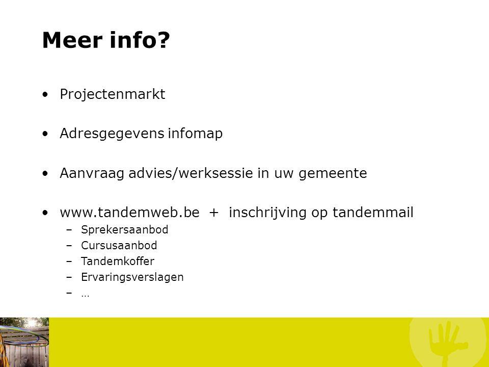 Meer info? •Projectenmarkt •Adresgegevens infomap •Aanvraag advies/werksessie in uw gemeente •www.tandemweb.be + inschrijving op tandemmail –Sprekersa