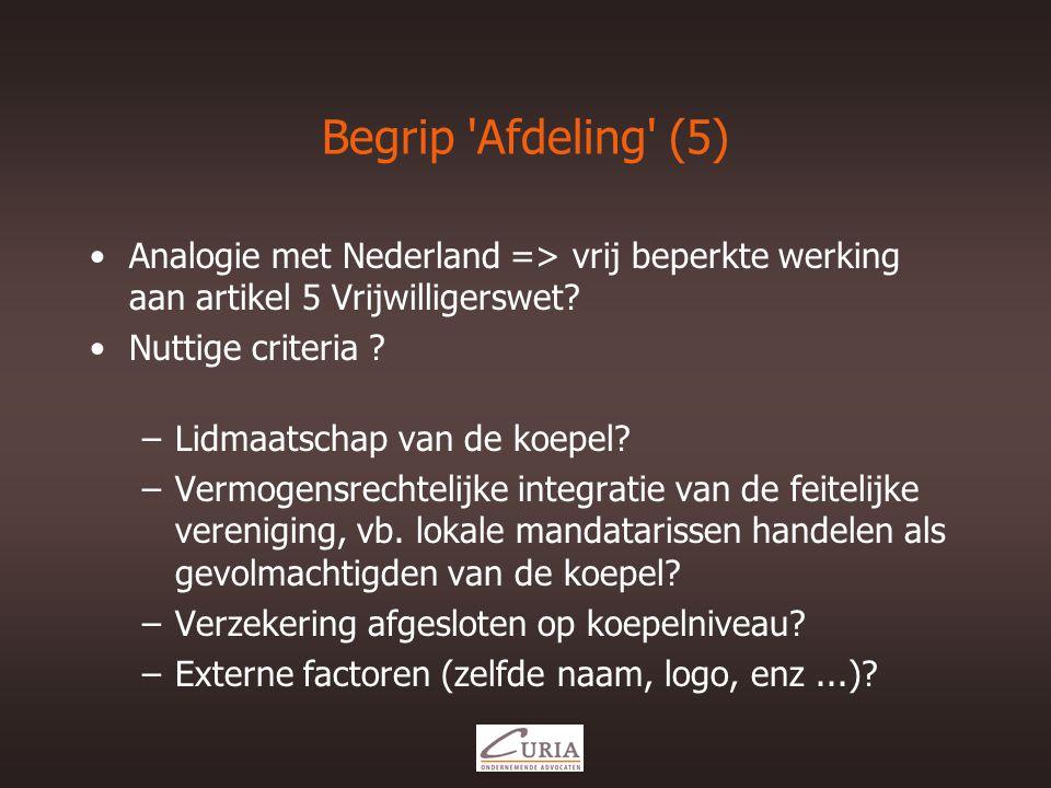 Begrip Afdeling (5) •Analogie met Nederland => vrij beperkte werking aan artikel 5 Vrijwilligerswet.