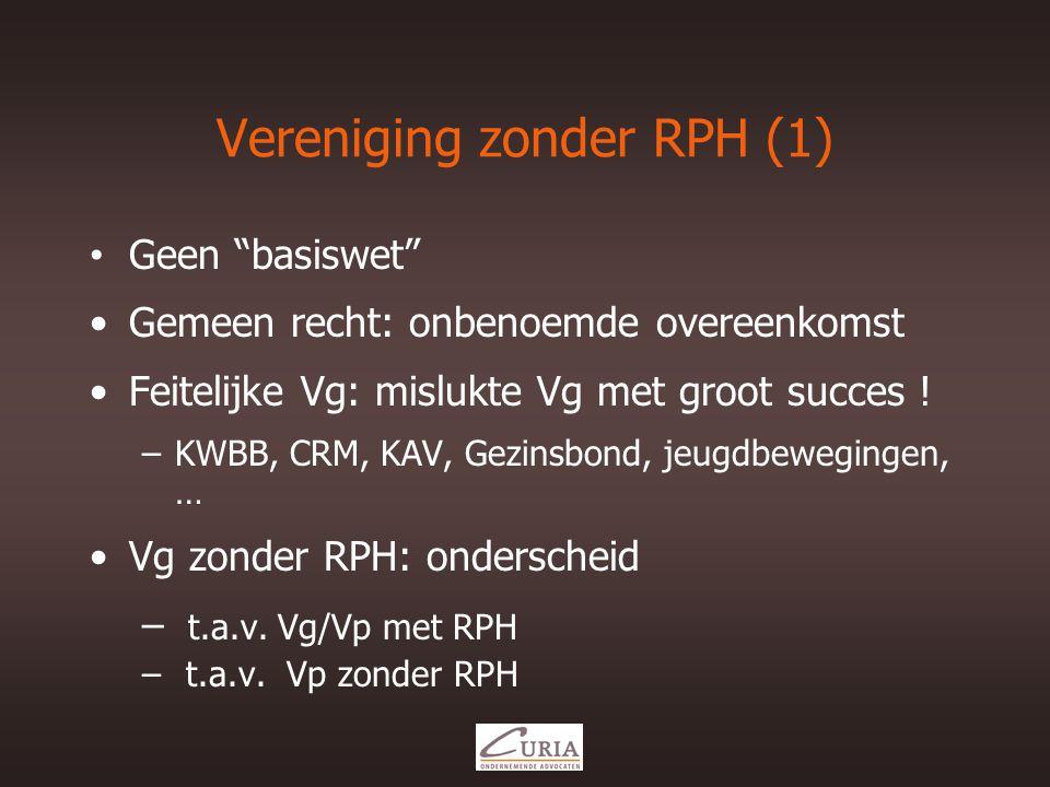 Vereniging zonder RPH (1) •Geen basiswet •Gemeen recht: onbenoemde overeenkomst •Feitelijke Vg: mislukte Vg met groot succes .