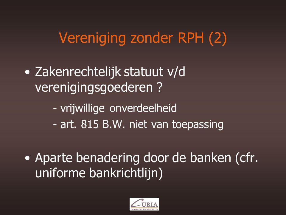 Vereniging zonder RPH (2) •Zakenrechtelijk statuut v/d verenigingsgoederen .