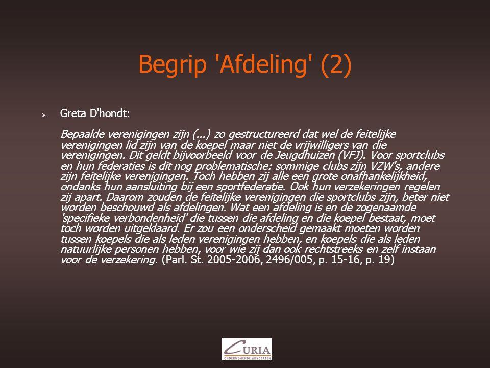 Begrip Afdeling (2)  Greta D hondt: Bepaalde verenigingen zijn (...) zo gestructureerd dat wel de feitelijke verenigingen lid zijn van de koepel maar niet de vrijwilligers van die verenigingen.