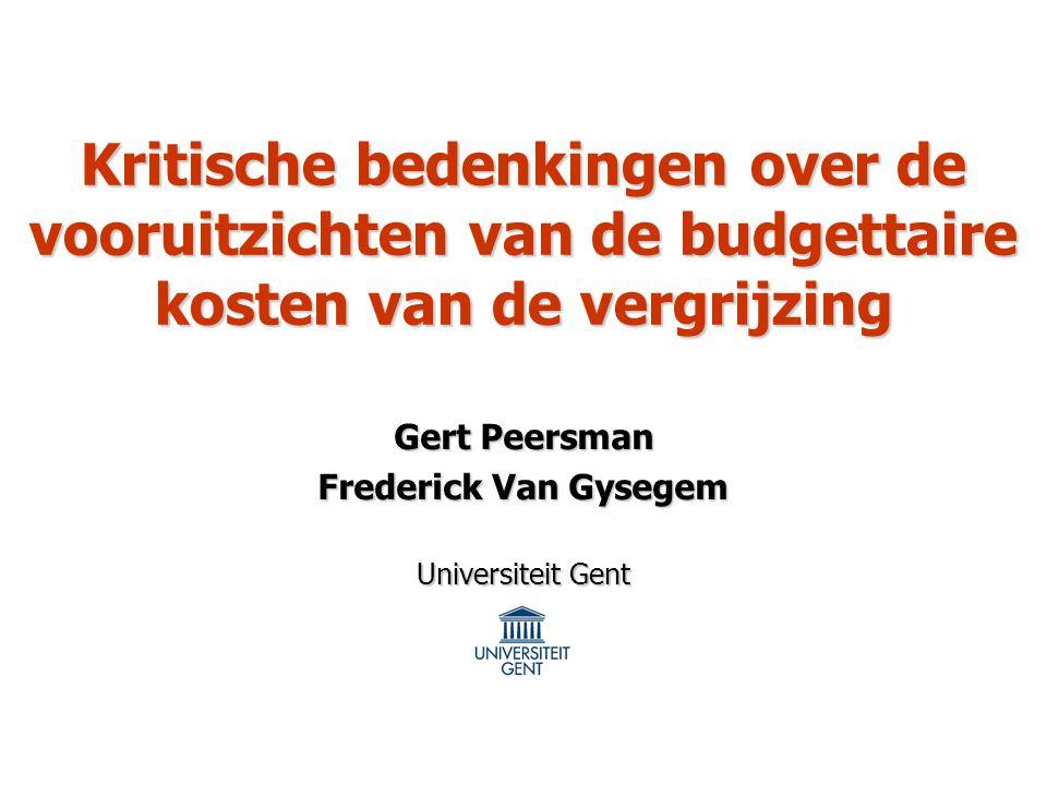 Kritische bedenkingen over de vooruitzichten van de budgettaire kosten van de vergrijzing Gert Peersman Frederick Van Gysegem Universiteit Gent