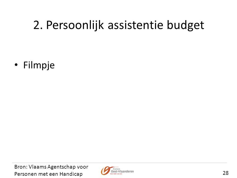2. Persoonlijk assistentie budget 28 Bron: Vlaams Agentschap voor Personen met een Handicap • Filmpje
