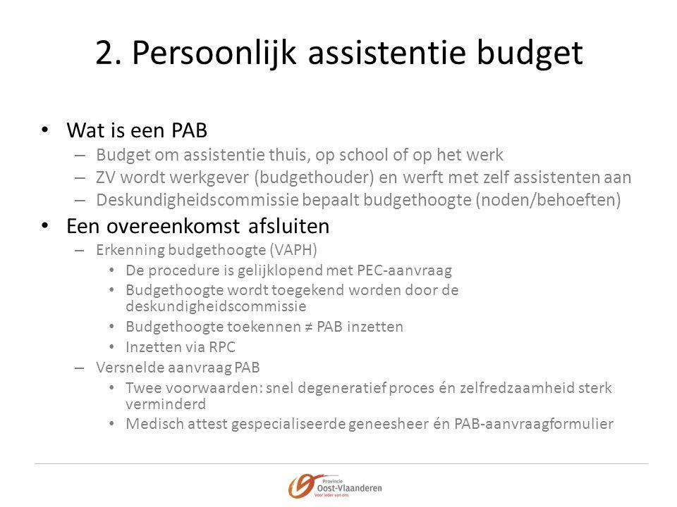 2. Persoonlijk assistentie budget • Wat is een PAB – Budget om assistentie thuis, op school of op het werk – ZV wordt werkgever (budgethouder) en werf