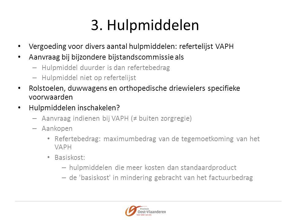3. Hulpmiddelen • Vergoeding voor divers aantal hulpmiddelen: refertelijst VAPH • Aanvraag bij bijzondere bijstandscommissie als – Hulpmiddel duurder