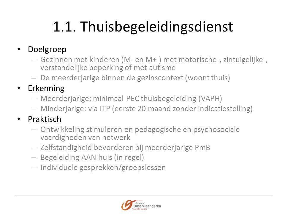 1.1. Thuisbegeleidingsdienst • Doelgroep – Gezinnen met kinderen (M- en M+ ) met motorische-, zintuigelijke-, verstandelijke beperking of met autisme